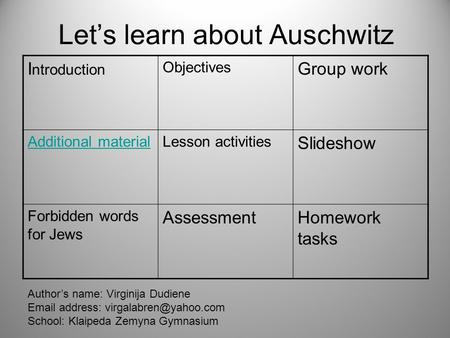 Lets learn about Auschwitz I ntroduction Objectives Group work Additional materialLesson activities Slideshow Forbidden words for Jews AssessmentHomework.