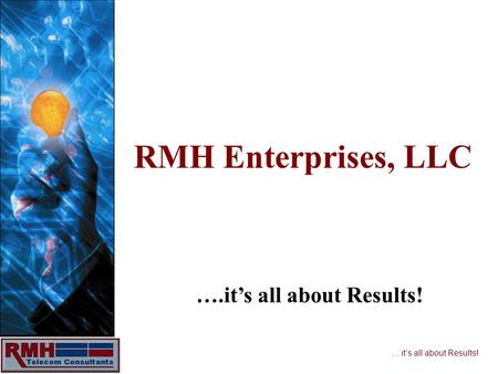 ….its all about Results! RMH Enterprises, LLC. ….its all about Results! RMH Enterprises, LLC Can Help You Establish Your OWN Business In a Niche Market.