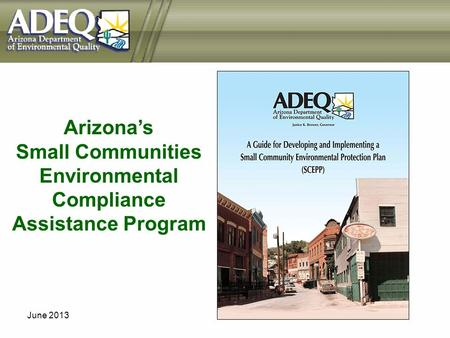 June 2013 Arizonas Small Communities Environmental Compliance Assistance Program.