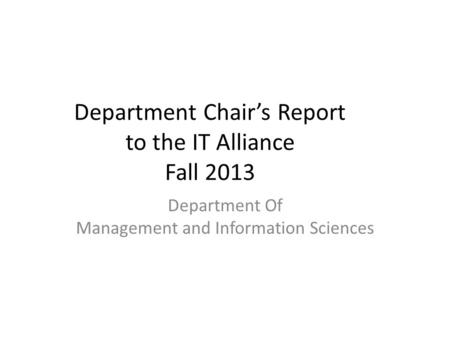 Department Chairs Report to the IT Alliance Fall 2013 Department Of Management and Information Sciences.