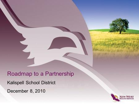 Roadmap to a Partnership Kalispell School District December 8, 2010.