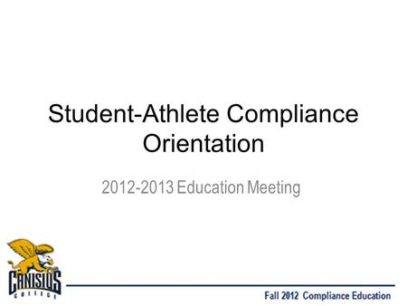 Student-Athlete Compliance Orientation 2012-2013 Education Meeting.