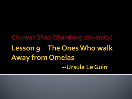 Chunyan Shao (Shandong University). Ursula Kroeber Le Guin ( born October 21, 1929) is an American author. She has written novels, poetry, children's.