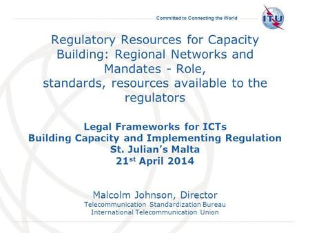 Committed to Connecting the World Regulatory Resources for Capacity Building: Regional Networks and Mandates - Role, standards, resources available to.