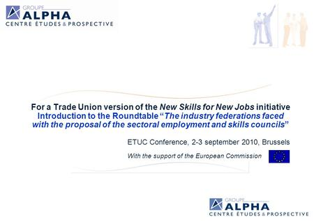 For a Trade Union version of the New Skills for New Jobs initiative Introduction to the Roundtable The industry federations faced with the proposal of.