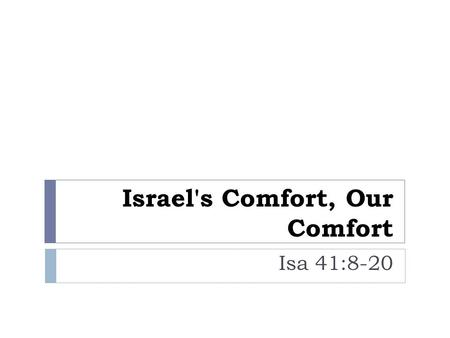 Israel's Comfort, Our Comfort Isa 41:8-20. Do Not Fear, For I Am With You. Fear is common emotion of mankind The constant anxiety some people have about.