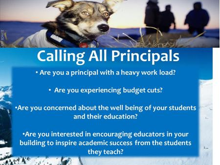 Are you a principal with a heavy work load? Are you experiencing budget cuts? Are you concerned about the well being of your students and their education?