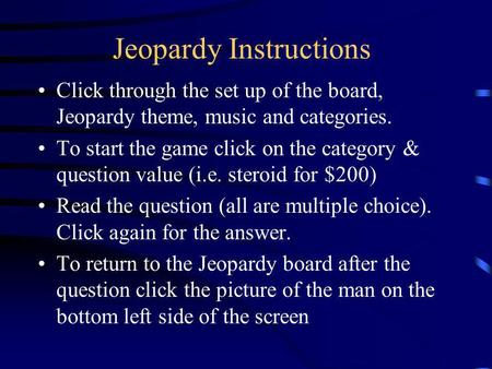 Jeopardy Instructions Click through the set up of the board, Jeopardy theme, music and categories. To start the game click on the category & question.