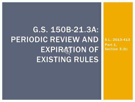 S.L. 2013-413 Part 1, Section 3.(b) G.S. 150B-21.3A: PERIODIC REVIEW AND EXPIRATION OF EXISTING RULES.