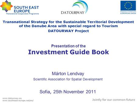 Presentation of the Investment Guide Book Márton Lendvay Scientific Association for Spatial Development Sofia, 25th November 2011.