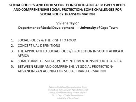 SOCIAL POLICIES AND FOOD SECURITY IN SOUTH AFRICA: BETWEEN RELIEF AND COMPREHENSIVE SOCIAL PROTECTION: SOME CHALLENGES FOR SOCIAL POLICY TRANSFORMATION.