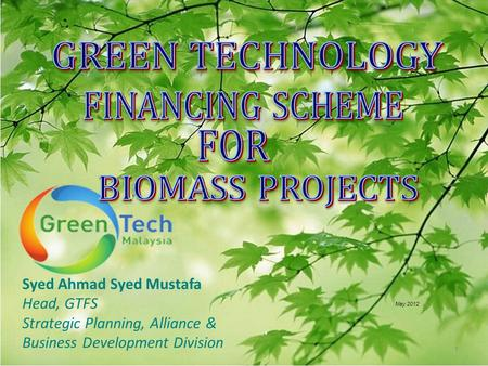 Syed Ahmad Syed Mustafa Head, GTFS Strategic Planning, Alliance & Business Development Division May 2012 1.