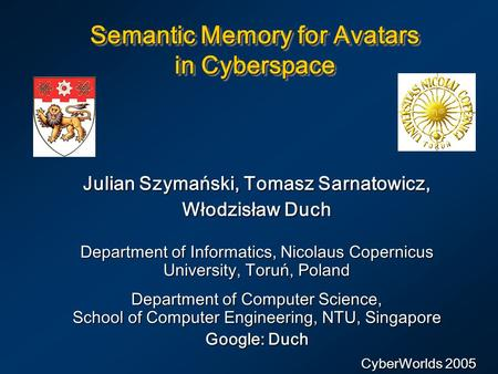 Semantic Memory for Avatars in Cyberspace Julian Szymański, Tomasz Sarnatowicz, Włodzisław Duch Department of Informatics, Nicolaus Copernicus University,