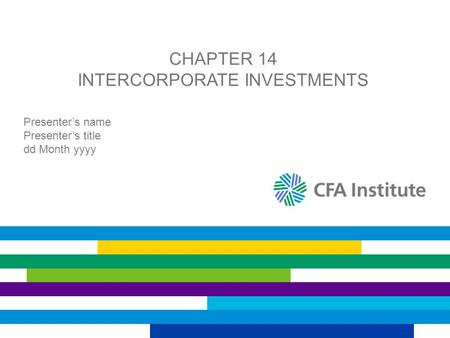 CHAPTER 14 INTERCORPORATE INVESTMENTS Presenters name Presenters title dd Month yyyy.