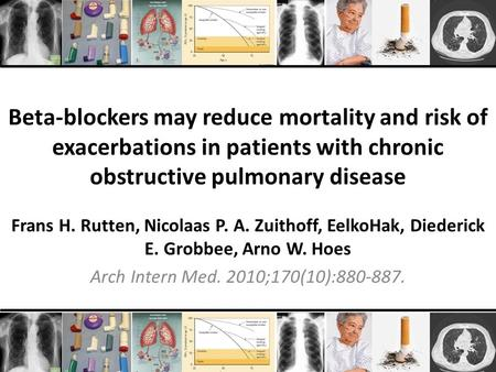 Frans H. Rutten, Nicolaas P. A. Zuithoff, EelkoHak, Diederick E. Grobbee, Arno W. Hoes Arch Intern Med. 2010;170(10):880-887. Beta-blockers may reduce.