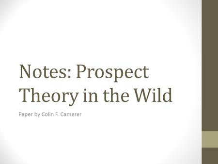 Notes: Prospect Theory in the Wild Paper by Colin F. Camerer.
