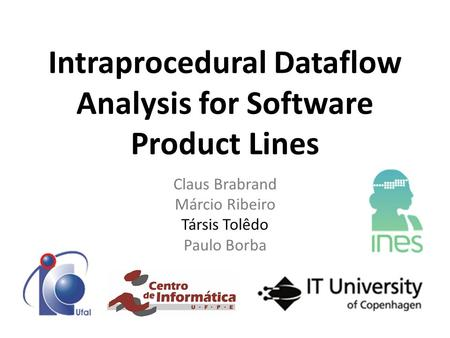 Intraprocedural Dataflow Analysis for Software Product Lines Claus Brabrand Márcio Ribeiro Társis Tolêdo Paulo Borba.