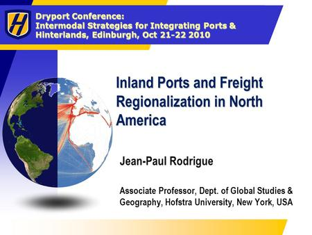 Dryport Conference: Intermodal Strategies for Integrating Ports & Hinterlands, Edinburgh, Oct 21-22 2010 Inland Ports and Freight Regionalization in North.