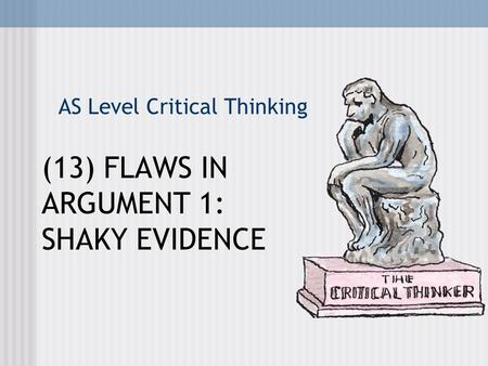 as critical thinking argument flaws Argument elements, argument indicator words and assumptions, flaws and weaknesses (appeals.
