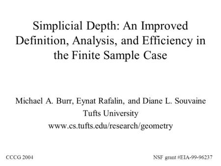 Simplicial Depth: An Improved Definition, Analysis, and Efficiency in the Finite Sample Case Michael A. Burr, Eynat Rafalin, and Diane L. Souvaine Tufts.