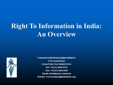 Right To Information in India: An Overview Commonwealth Human Rights Initiative N-8, Second Floor Green Park, New Delhi110 016 Tel: +91(11) 2686 4678 Fax: