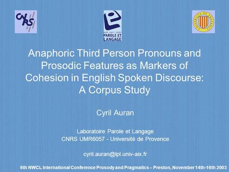 Anaphoric Third Person Pronouns and Prosodic Features as Markers of Cohesion in English Spoken Discourse: A Corpus Study Cyril Auran Laboratoire Parole.