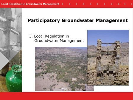 Local Regulation in Groundwater Management Participatory Groundwater Management 3. Local Regulation in Groundwater Management.
