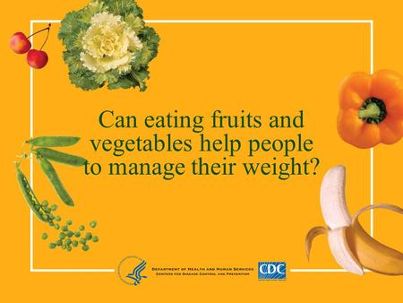 Can eating fruits and vegetables help people to manage their weight?