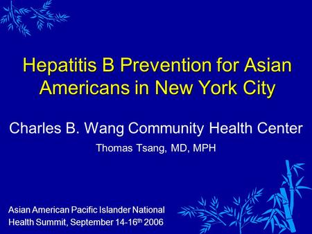 Hepatitis B Prevention for Asian Americans in New York City Charles B. Wang Community Health Center Thomas Tsang, MD, MPH Asian American Pacific Islander.