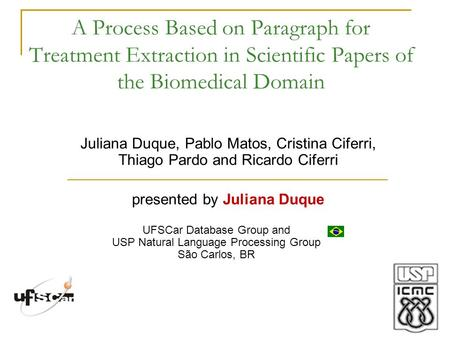 A Process Based on Paragraph for Treatment Extraction in Scientific Papers of the Biomedical Domain Juliana Duque, Pablo Matos, Cristina Ciferri, Thiago.
