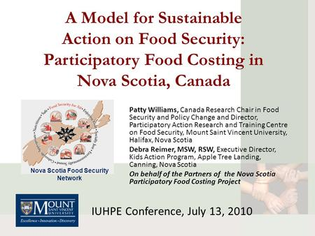 A Model for Sustainable Action on Food Security: Participatory Food Costing in Nova Scotia, Canada Patty Williams, Canada Research Chair in Food Security.
