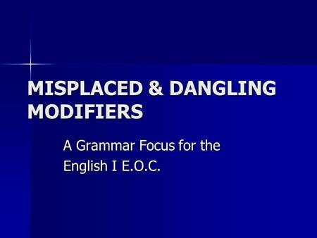 MISPLACED & DANGLING MODIFIERS A Grammar Focus for the English I E.O.C.