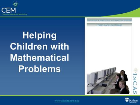 Helping Children with Mathematical Problems www.cemcentre.org.
