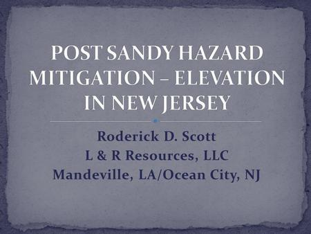 Roderick D. Scott L & R Resources, LLC Mandeville, LA/Ocean City, NJ.