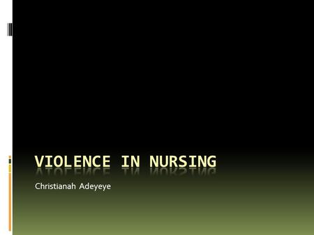Christianah Adeyeye. Objectives To understand the definition of workplace violence and the types of workplace violence How to prevent workplace violence.