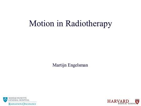Motion in Radiotherapy Martijn Engelsman. 2 Contents What is motion ? Why is motion important ? Motion in practice Qualitative impact of motion Motion.