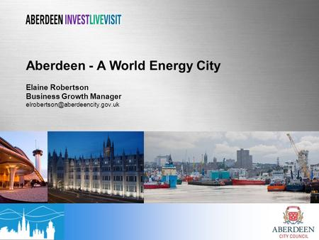 Aberdeen - A World Energy City Elaine Robertson Business Growth Manager