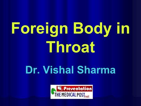 Foreign Body in Throat Dr. Vishal Sharma. Aspirated (Airway) Foreign Body.
