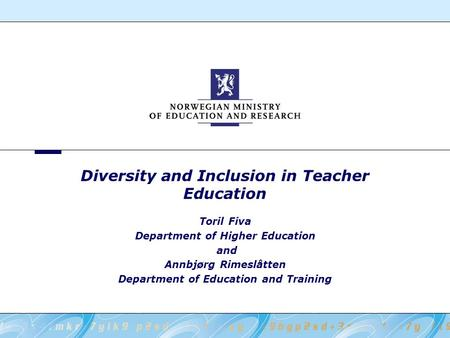 Diversity and Inclusion in Teacher Education Toril Fiva Department of Higher Education and Annbjørg Rimeslåtten Department of Education and Training.