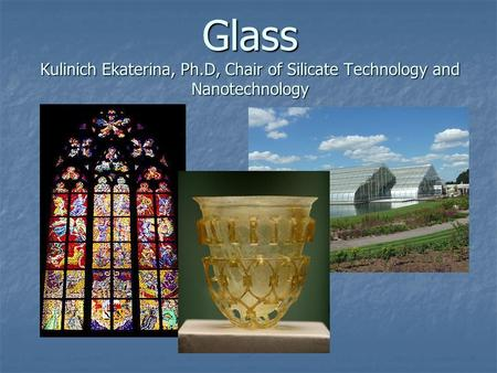 Glass Kulinich Ekaterina, Ph.D, Chair of Silicate Technology and Nanotechnology.
