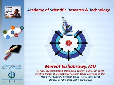 Academy of Scientific Research & Technology Mervat Elshabrawy, MD A. Prof. Ophthalmology& Ophthalmic Surgery, FOM, SCU, Egypt Certified Trainer of International.