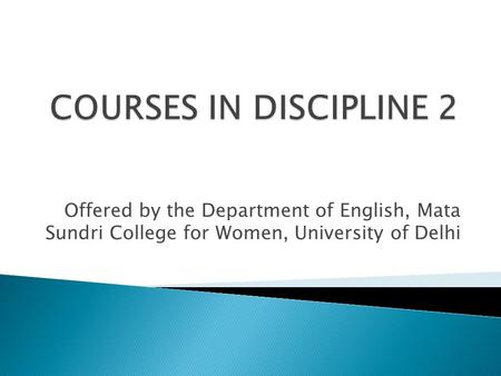 Offered by the Department of English, Mata Sundri College for Women, University of Delhi.