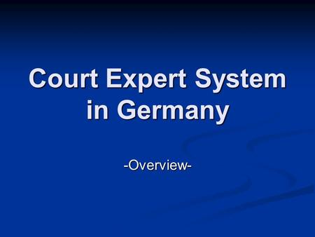 Court Expert System in Germany -Overview-. Who is an Expert? No definition in German law but defined in jurisprudence No definition in German law but.