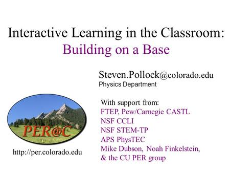 Interactive Learning in the Classroom: Building on a Base Physics Department  With support from: FTEP,
