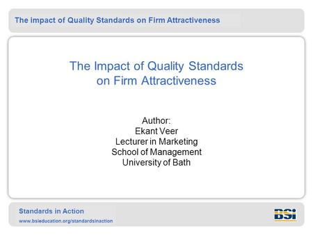 The impact of Quality Standards on Firm Attractiveness Standards in Action www.bsieducation.org/standardsinaction The Impact of Quality Standards on Firm.