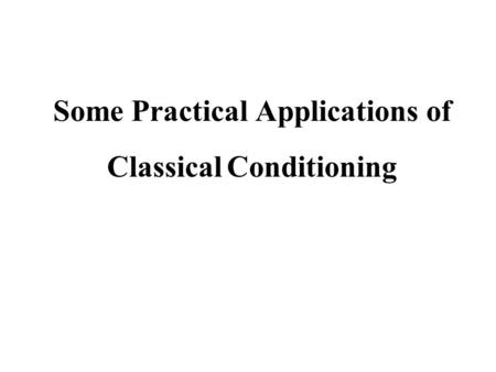 Some Practical Applications of Classical Conditioning.