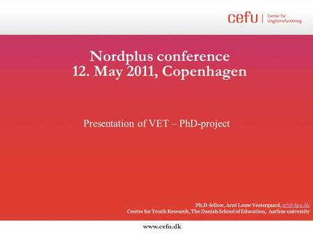 Nordplus conference 12. May 2011, Copenhagen Ph.D-fellow, Arnt Louw Vestergaard, Centre for Youth Research, The Danish.