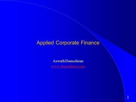 1 Applied Corporate Finance Aswath Damodaran www.damodaran.com.