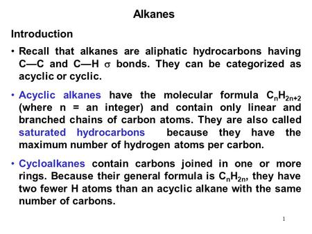 1 Introduction Recall that alkanes are aliphatic hydrocarbons having CC and CH bonds. They can be categorized as acyclic or cyclic. Acyclic alkanes have.