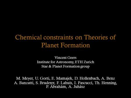 Chemical constraints on Theories of Planet Formation Vincent Geers Institute for Astronomy, ETH Zurich Star & Planet Formation group A. Banzatti, S. Bruderer,